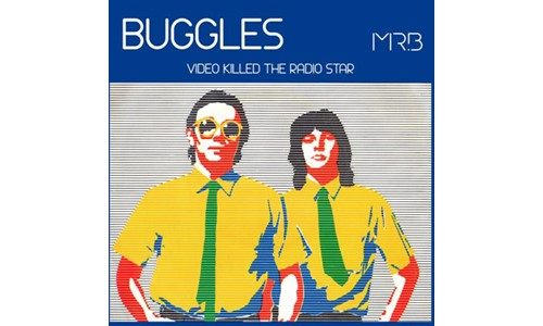 VIDEO KILLED THE RADIO STAR  (THE BUGGLES)
